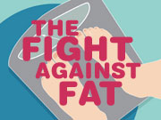 Go to The Fight Against Fat