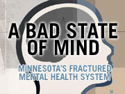 Go to A Bad State of Mind: Minnesota's fractured mental health system